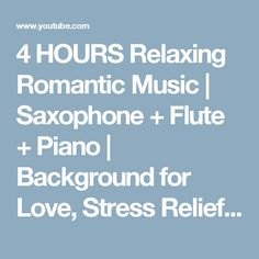 4 HOURS Relaxing Romantic Music | Saxophone + Flute + Piano | Background for Love, Stress Relief, - YouTube