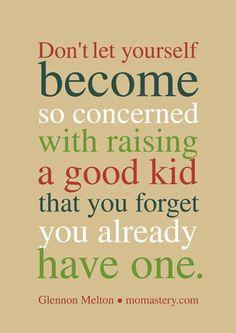You already have a good kid.