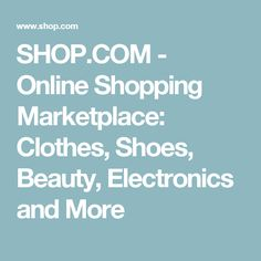 SHOP.COM - Online Shopping Marketplace: Clothes, Shoes, Beauty, Electronics and More