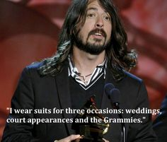 """i wear suits for three occasions: weddings, court apperances, and the Grammies."""