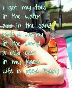Toes In The Water, Ass In The Sand. Life Is Good Today --Zac Brown Band