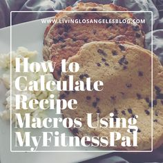 How to Calculate Recipe Macros Using MyFitnessPal, apps, macros, fitness, healthy lifestyle