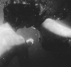 find me underwater kiss me slowly until we loose our breath then meet me above and do it again <3