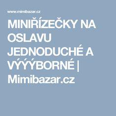 MINIŘÍZEČKY NA OSLAVU JEDNODUCHÉ A VÝÝÝBORNÉ   Mimibazar.cz