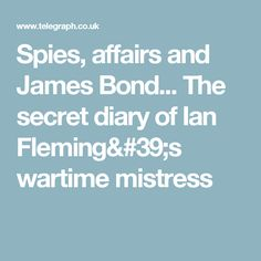 Spies, affairs and James Bond. The secret diary of Ian Fleming& wartime mistress Secret Diary, James Bond, Mistress, Spy, The Secret, Affair, Relationship, Relationships