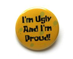"""I'm Ugly and I'm Proud Spongebob 1.5"""" & 2.25"""" Button by InstaButtons on Etsy https://www.etsy.com/listing/265847108/im-ugly-and-im-proud-spongebob-15-225"""