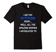 i get my attitude from well all the amazing women I am related to blue son, dad, father, brother  T-shirt
