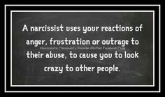 Narcissists love to provoke. Their goal is to antagonize and frustrate. Be sure to respond cautiously if you must as they are plotting for you to react in a way that they can use against you. Be prepared as they go to shocking measures to stir up trouble. Narcissist tend to manipulate and recruit outsiders as they are working overtime in their plight against you.