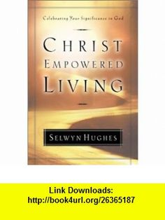 Christ Empowered Living Celebrating Your Significance in God (9780805424508) Selwyn Hughes, Larry Crabb , ISBN-10: 0805424504  , ISBN-13: 978-0805424508 ,  , tutorials , pdf , ebook , torrent , downloads , rapidshare , filesonic , hotfile , megaupload , fileserve