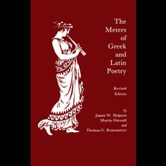 The meters of Greek and Latin poetry / by James W. Halporn, Martin Ostwald, and Thomas G. Rosenmeyer - Indianapolis : Hackett, 1994