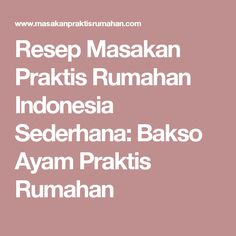 Resep Masakan Praktis Rumahan Indonesia Sederhana: Bakso Ayam Praktis Rumahan