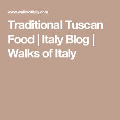 Traditional Tuscan Food | Italy Blog | Walks of Italy