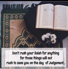 Don't rush your salah for anything for those will not rush to save you on the day of judgment. Jannah is our goal