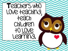 So true! If you don't love to teach or learn, your students won't have a love for learning either! Glad I LOVE teaching and LOVE learning! :)