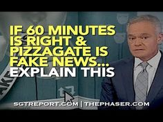 If 60 MINUTES is Right & PIZZAGATE is 'Fake News'... EXPLAIN THIS!