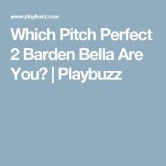 Which Pitch Perfect 2 Barden Bella Are You?   Playbuzz