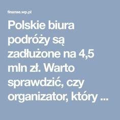 Polskie biura podróży są zadłużone na 4,5 mln zł. Warto sprawdzić, czy organizator, który obiecuje nam magiczne wakacje na końcu świata, nie ma problemów.