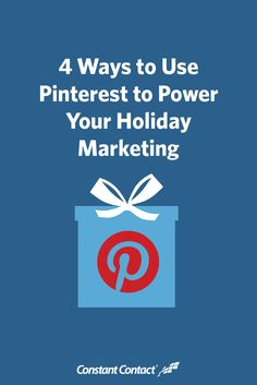 4 Ways to Use Pinterest to Power Your Holiday Marketing