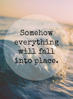 Sometimes you gotta take a leap of faith and trust that somehow everything will fall into place.