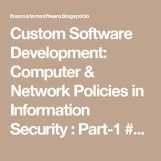 Custom Software Development: Computer & Network Policies in Information Security : Part-1 #ASP.NETCompanyIndia #c#CompanyIndia #WebDevelopmentCompanyIndia #ApplicationDevelopmentCompanyIndia