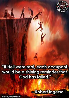 The very idea of a Hell created by a 'loving' god sickens me.