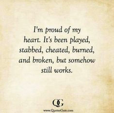 Im proud of heart for all it has been through yet still beats and yearns for Love. Great Quotes, Quotes To Live By, Me Quotes, Motivational Quotes, Funny Quotes, Inspirational Quotes, Qoutes, The Words, Relationship Quotes