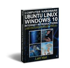 Computer hardware Ubuntu Linux Windows 10 Internet Introductions - Lalit Mali  Learn computer basic hardware Linux Window 10 Internet & Short Office 2016 introduction in this book  This book will help its readers to know more about the basics of computer hardware and its peripheral devices number system operating system. This book also contains information about Windows 10 operating system and its interface Linux introduction installing linux Ubuntu linux interface root/console & command…