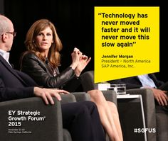 """""""Technology has never moved faster and it will never move this slow again"""" Jennifer Morgan, President - North America, SAP America, Inc. Speaking at the EY Strategic Growth Forum 2015 in Palm Springs, California #SGFUS"""
