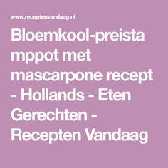 Bloemkool-preistamppot met mascarpone recept - Hollands - Eten Gerechten - Recepten Vandaag