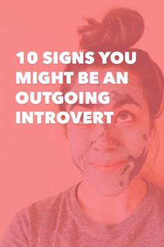 Have you ever been confused about whether you were an extrovert or introvert? Here are 10 signs you might be an outgoing introvert.