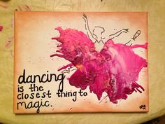 """Melted Crayon Art; """"Dancing is the closest thing to magic."""""""