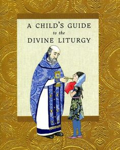 A wonderful new tool for Orthodox children! A Child's Guide to the Divine Liturgy is designed as an aid to help children negotiate their way through the Divine