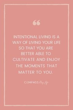 Intentional living is a way of living your life so that you are better able to cultivate and enjoy the moments that matter to you. #compassmylife #intentionallivingquotes #createalifeyoufeelgoodabout Encouraging Scripture Quotes, Empowering Quotes, Inspirational Quotes For Women, Motivational Quotes, Mindful Living, Slow Living, Daily Devotional, Finding Joy, Life Purpose
