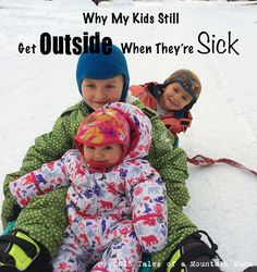Why My Kids Still Get Outside When They're Sick | Tales of a Mountain Mama