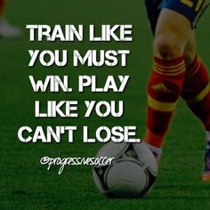 Train with a hunger and desire to be the best. Play with the confidence that you are the best you've ever been and you can handle any situation in front of you.