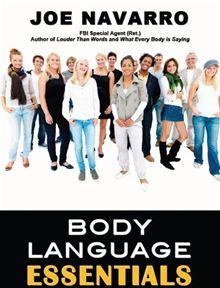 Body Language Essentials By: Joe Navarro