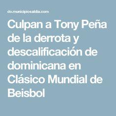 Culpan a Tony Peña de la derrota y descalificación de dominicana en Clásico Mundial de Beisbol