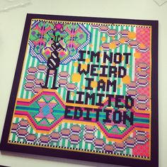 """I'm not weird, I am limited edition"" - Hama perler bead art by Louise Thomsen"