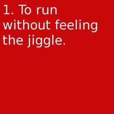 To run without feeling the jiggle.