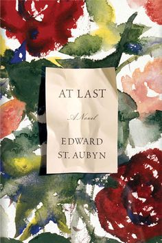 At Last Edward by St. Aubyn (Farrar, Straus and Giroux) / DESIGNER: Jennifer Carrow, ART DIRECTOR: Rodrigo Corral, OTHER CREDITS: Jacket art: Roses by Sir Roy Calne © Getty Images