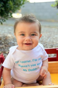 Of Course I'm Cute, Haven't You Seen My Daddy? - Funny baby onesie or shirt  by ShopTheIttyBitty, $18.00