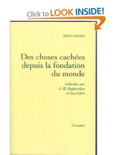 Des choses cachees depuis la fondation du monde. (Things Hidden Since the Foundation of the World: Research undertaken in collaboration with Jean-Michel Oughourlian and G. Lefort) by Rene Girard. Stanford: Stanford University Press, 1987.