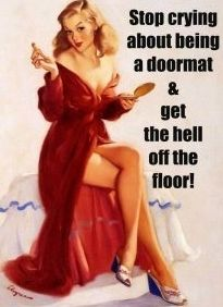 Stop being a doormat to an idiot... Become a welcome mat for someone who appreciates you and deserves you!