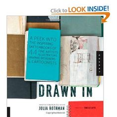 Drawn In: A Peek into the Inspiring Sketchbooks of 44 Fine Artists, Illustrators, Graphic Designers, and Cartoonists. On my 'to buy' list.