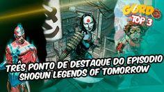 Legends of Tomorrow - Três pontos de destaque do episodio Shogun- #Top 3