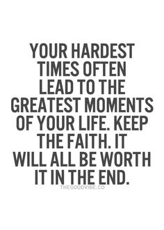 (The Good Vibe) Your hardest times often lead to the greatest moments in your life. Keep the faith. It will all be worth it in the end.Your hardest times often lead to the greatest moments in your life. Keep the faith. It will all be worth it in the end. Amazing Inspirational Quotes, Great Quotes, Quotes To Live By, Quotes For Tough Times, Keep The Faith Quotes, Grateful To God Quotes, Tough Love Quotes, Super Quotes, Positive Quotes