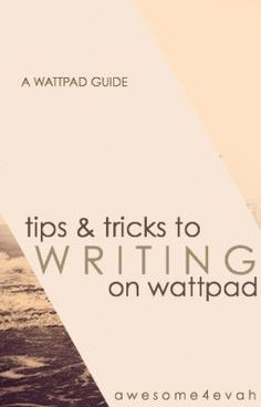 """""""Tips & Tricks to Writing on Wattpad"""" by awesome4evah - """"Part guide, part rant. Everything I've learned on writing, from Wattpad, experience, or how-to writi…"""""""