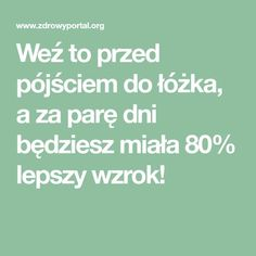 Weź to przed pójściem do łóżka, a za parę dni będziesz miała 80% lepszy wzrok! Beauty Tips For Skin, Beauty Hacks, Hair Beauty, Slow Food, Natural Medicine, Detox Drinks, Remedies, Food And Drink, Health Fitness