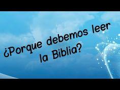 ¿Porqué debemos leer la Biblia?