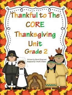 Thankful to the Core: A Thanksgiving Unit for Grade 2 RL.2.1, RL.2.2, RL.2.3, RL.2.4, RL.2.5, RL.2.6, RL.2.10, L.2.1, L.2.2, L.2.4, L.2.6, W.2.3, W.2.8, W.2.1, by Trina R. Dralus ($)